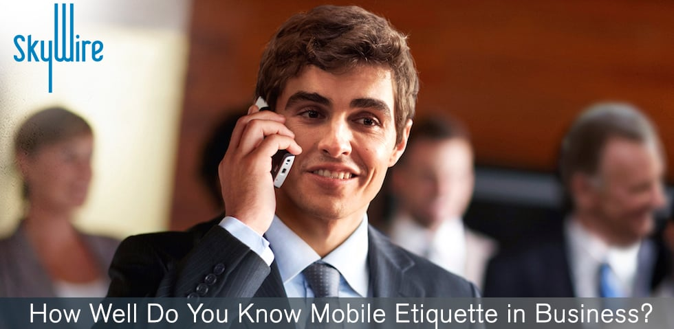 Mobile Marketing Is A Must. What About Mobile Etiquette In Business?