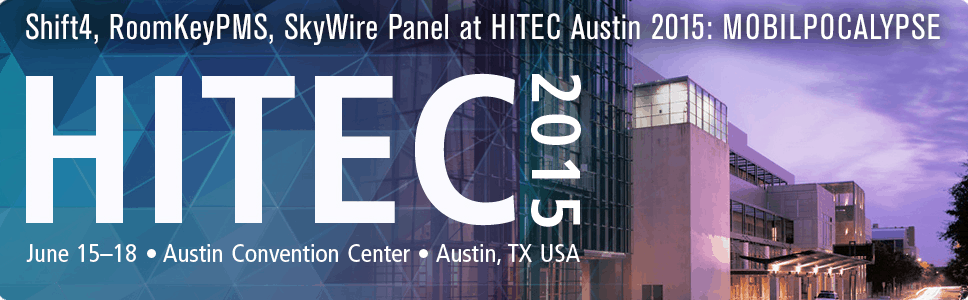 Shift4, RoomKeyPMS, SkyWire Panel At HITEC Austin 2015: MOBILPOCALYPSE